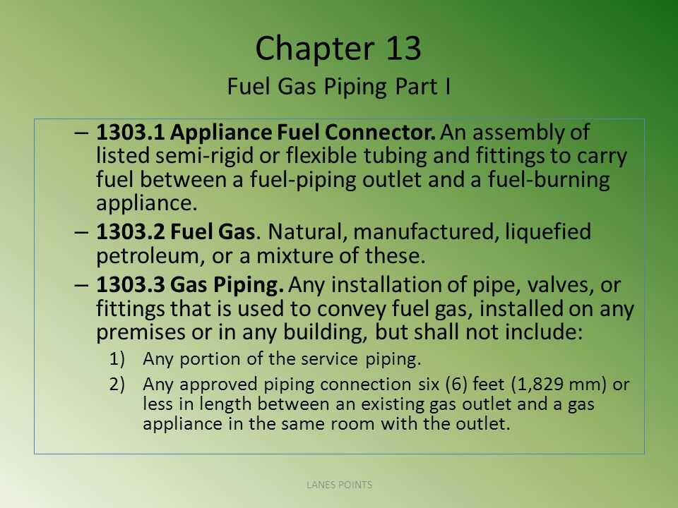 Chapter 13 Fuel Gas Piping Part I – 1303.1 Appliance Fuel Connector.