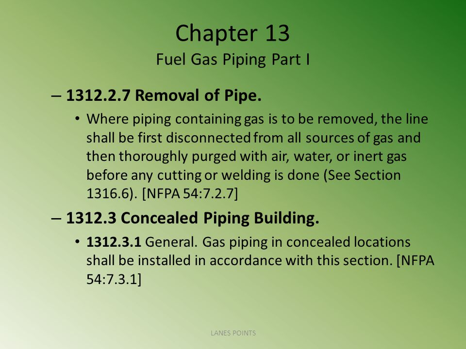 Chapter 13 Fuel Gas Piping Part I – 1312.2.7 Removal of Pipe.