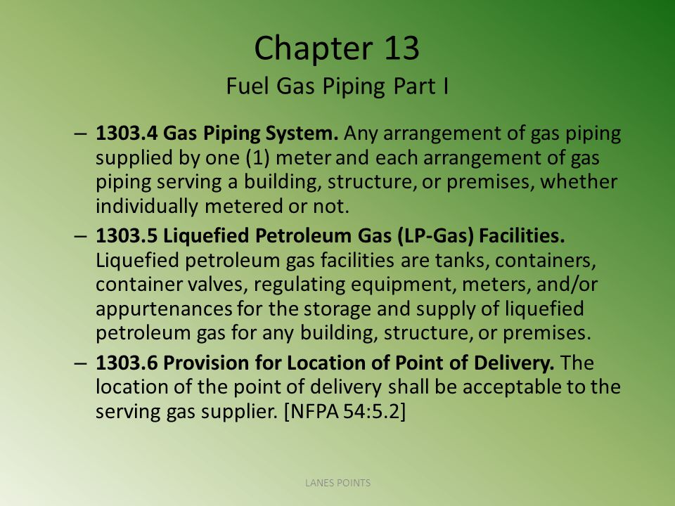 Chapter 13 Fuel Gas Piping Part I – 1303.4 Gas Piping System.