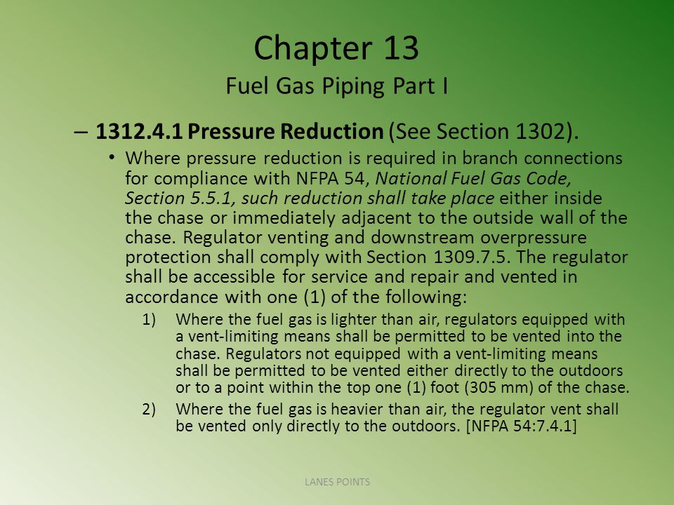 Chapter 13 Fuel Gas Piping Part I – 1312.4.1 Pressure Reduction (See Section 1302).