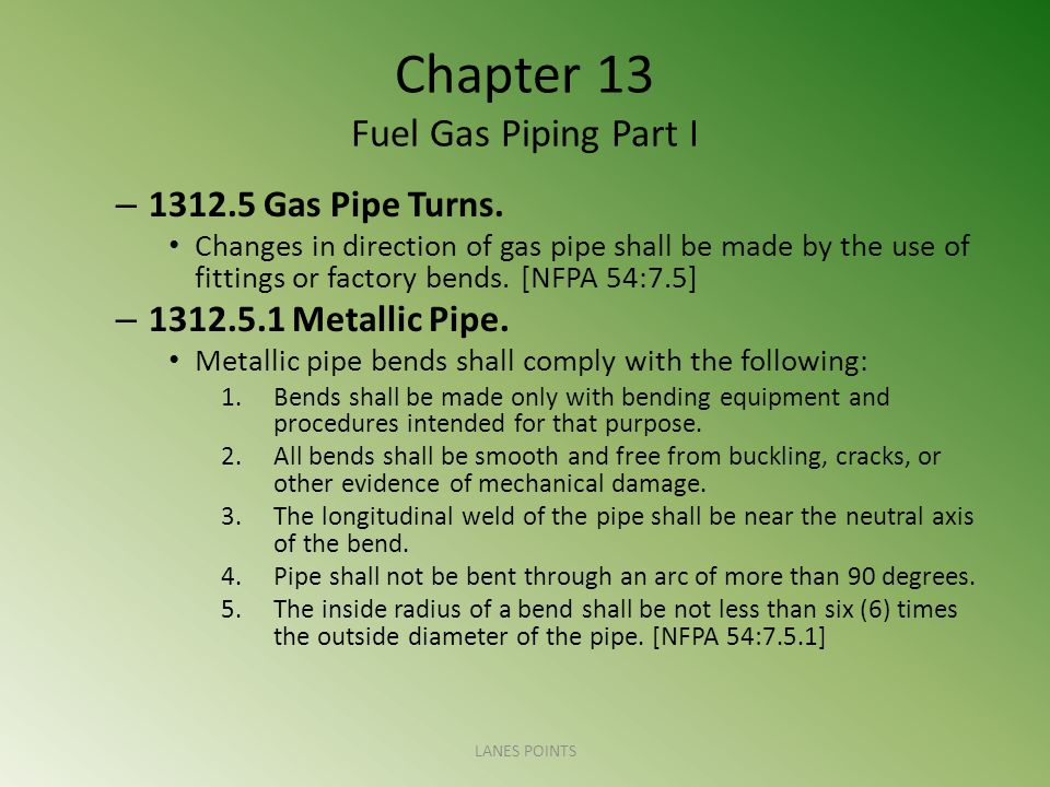Chapter 13 Fuel Gas Piping Part I – 1312.5 Gas Pipe Turns.