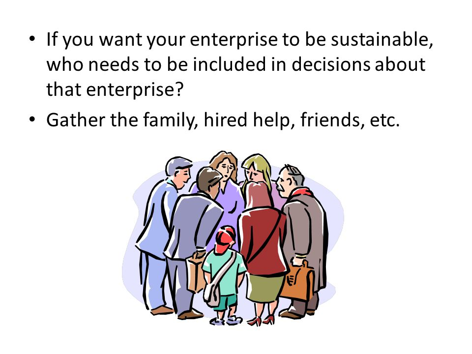 If you want your enterprise to be sustainable, who needs to be included in decisions about that enterprise.