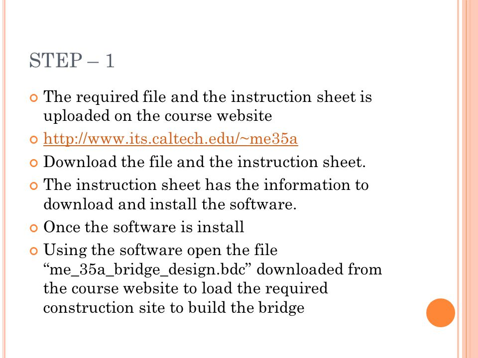 STEP – 1 The required file and the instruction sheet is uploaded on the course website http://www.its.caltech.edu/~me35a Download the file and the instruction sheet.