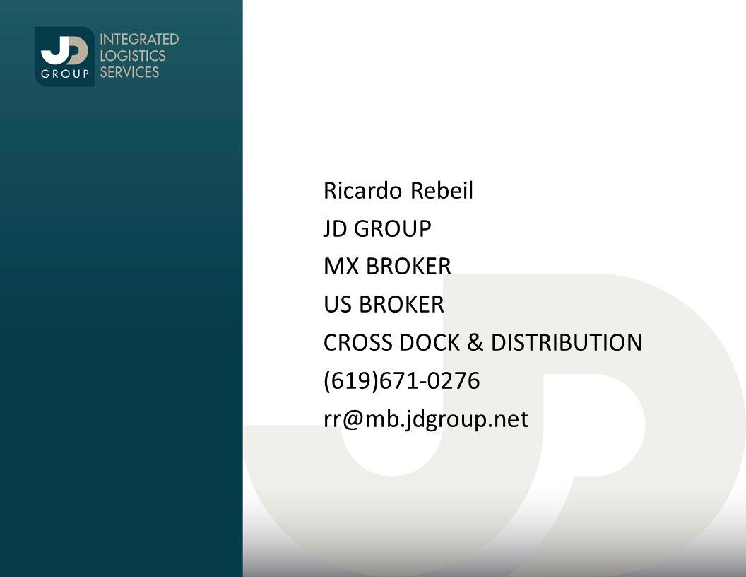 Ricardo Rebeil JD GROUP MX BROKER US BROKER CROSS DOCK & DISTRIBUTION (619)671-0276 rr@mb.jdgroup.net
