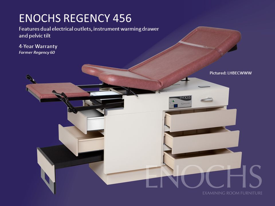 ENOCHS REGENCY 456 Features dual electrical outlets, instrument warming drawer and pelvic tilt 4-Year Warranty Former Regency 60 Pictured: LHBECWWW