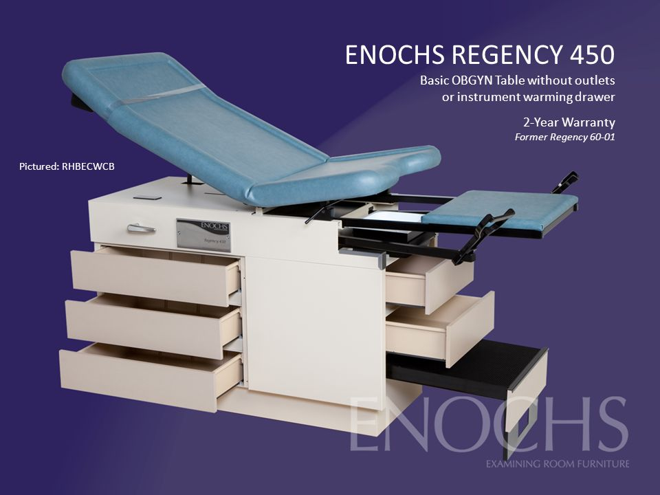 ENOCHS REGENCY 450 Basic OBGYN Table without outlets or instrument warming drawer 2-Year Warranty Former Regency Pictured: RHBECWCB