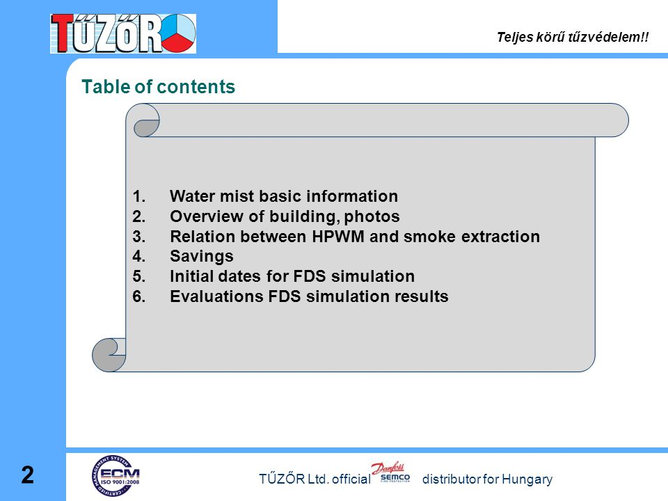 Table of contents 2 1.Water mist basic information 2.Overview of building, photos 3.Relation between HPWM and smoke extraction 4.Savings 5.Initial dates for FDS simulation 6.Evaluations FDS simulation results Teljes körű tűzvédelem!.