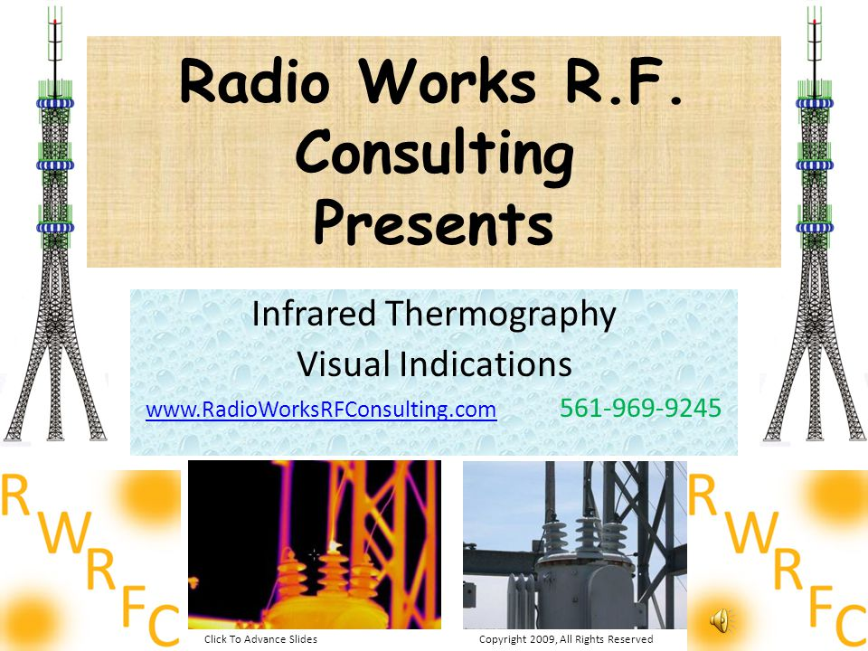 Radio Works R.F. Consulting Presents Infrared Thermography Visual Indications www.RadioWorksRFConsulting.comwww.RadioWorksRFConsulting.com 561-969-924