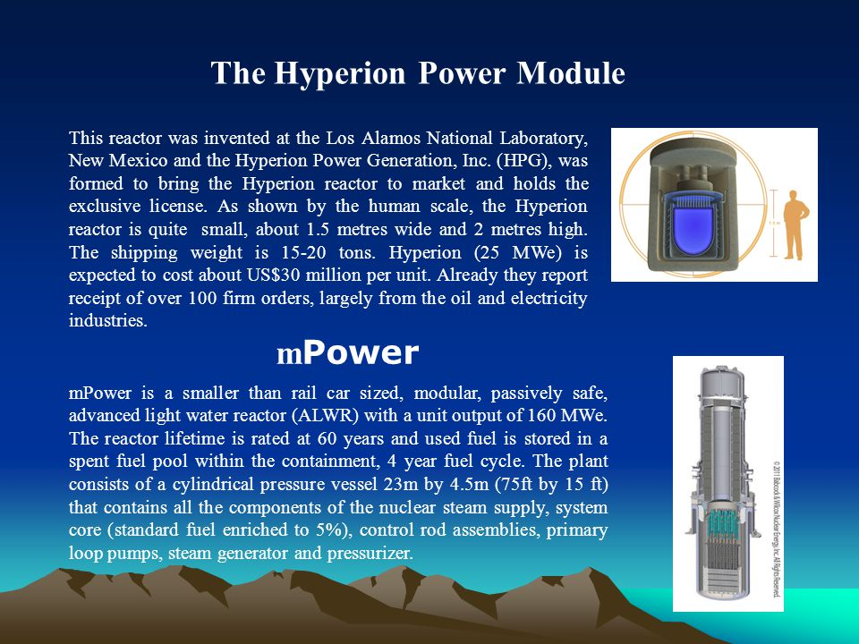 This reactor was invented at the Los Alamos National Laboratory, New Mexico and the Hyperion Power Generation, Inc. (HPG), was formed to bring the Hyp