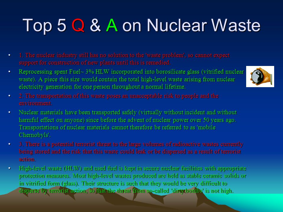 Top 5 Q & A on Nuclear Waste 1. The nuclear industry still has no solution to the 'waste problem', so cannot expect support for construction of new pl
