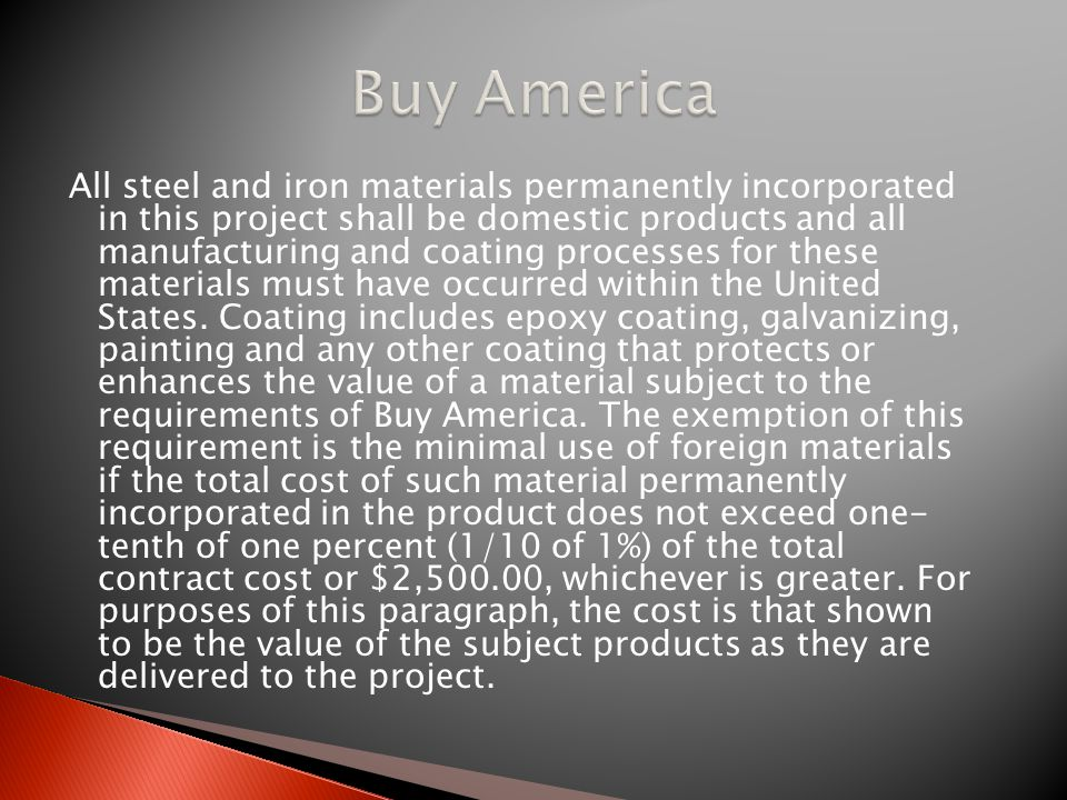 All steel and iron materials permanently incorporated in this project shall be domestic products and all manufacturing and coating processes for these materials must have occurred within the United States.