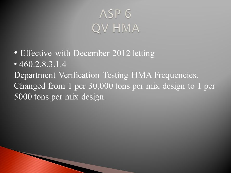 Effective with December 2012 letting 460.2.8.3.1.4 Department Verification Testing HMA Frequencies.