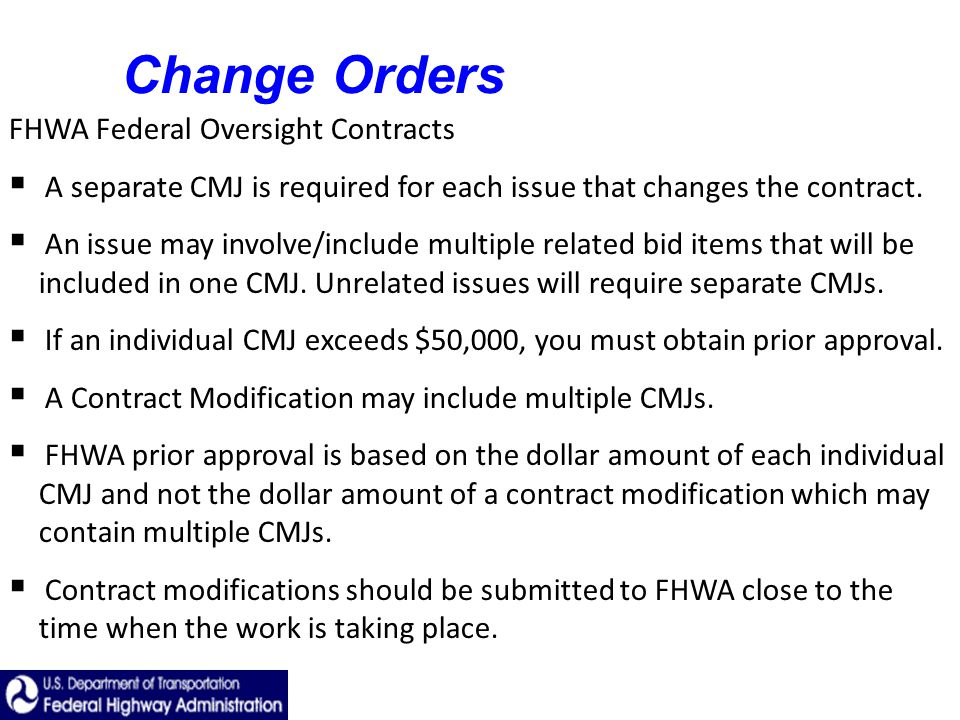 FHWA Federal Oversight Contracts A separate CMJ is required for each issue that changes the contract.