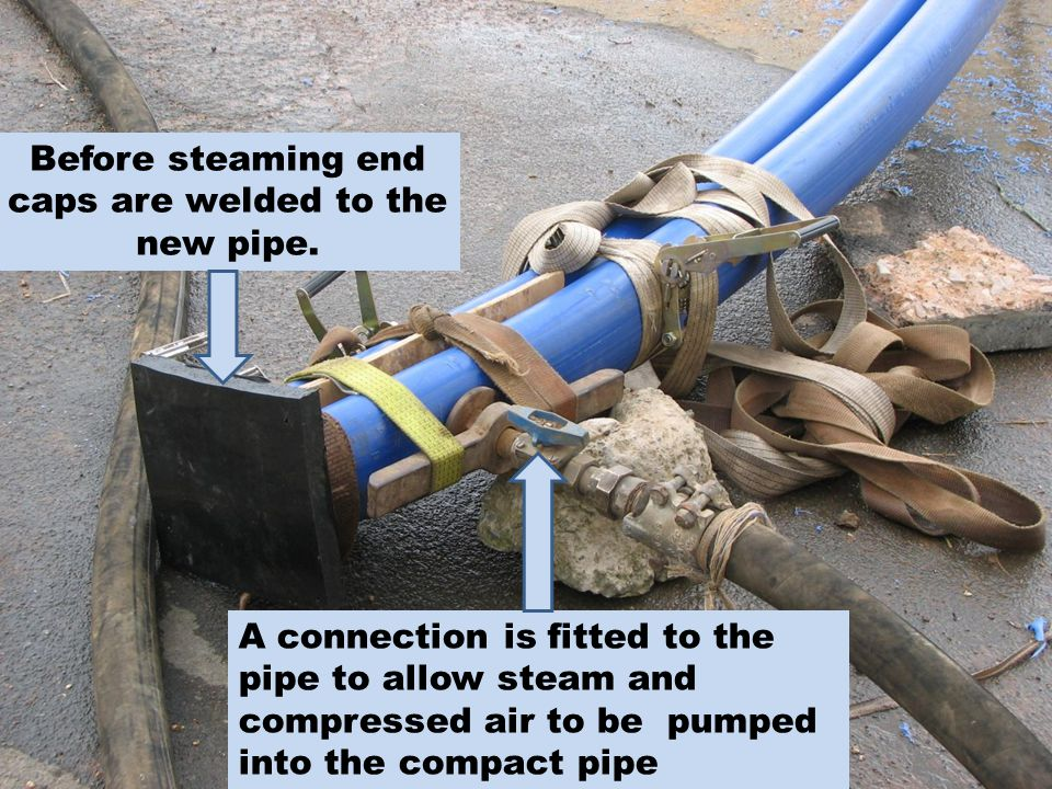 Before steaming end caps are welded to the new pipe. A connection is fitted to the pipe to allow steam and compressed air to be pumped into the compac