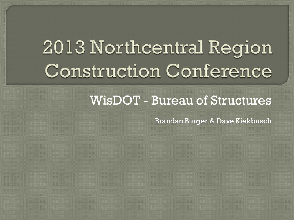 WisDOT - Bureau of Structures Brandan Burger & Dave Kiekbusch
