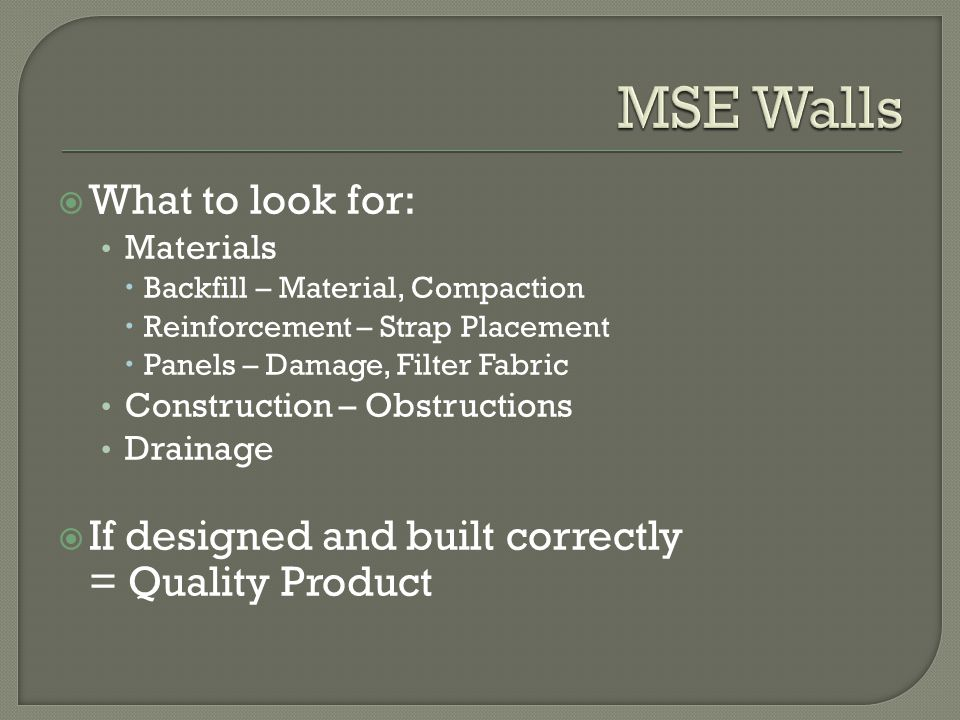What to look for: Materials Backfill – Material, Compaction Reinforcement – Strap Placement Panels – Damage, Filter Fabric Construction – Obstructions