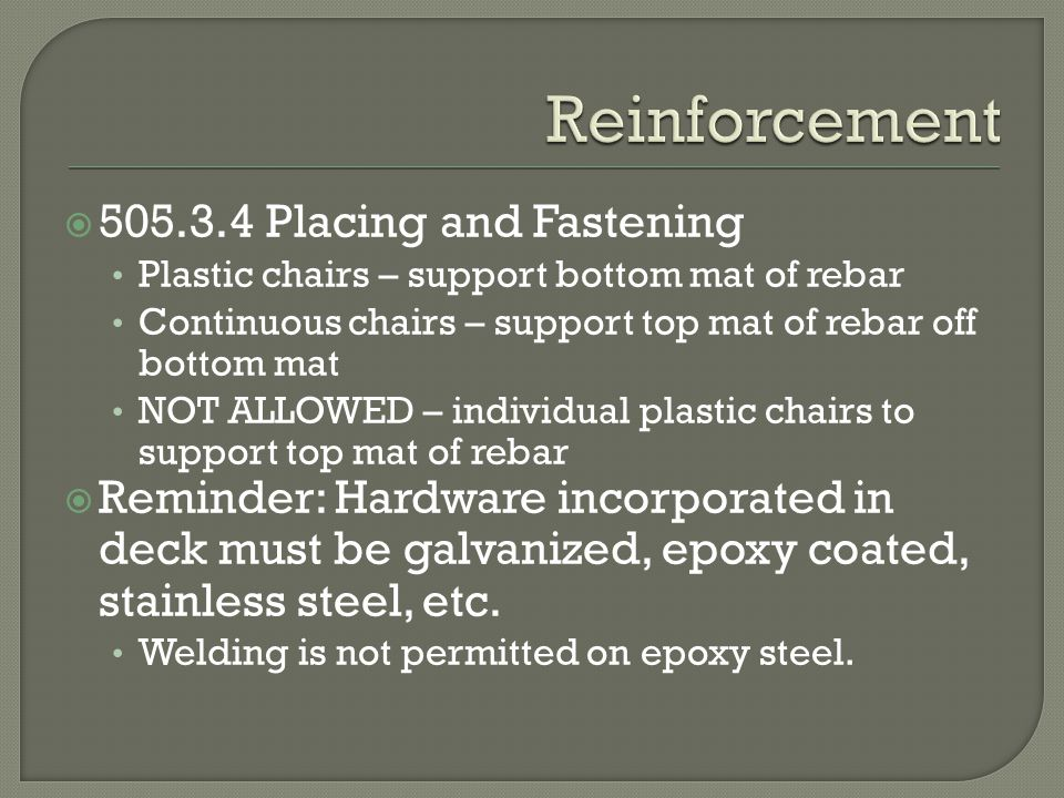 505.3.4 Placing and Fastening Plastic chairs – support bottom mat of rebar Continuous chairs – support top mat of rebar off bottom mat NOT ALLOWED – i