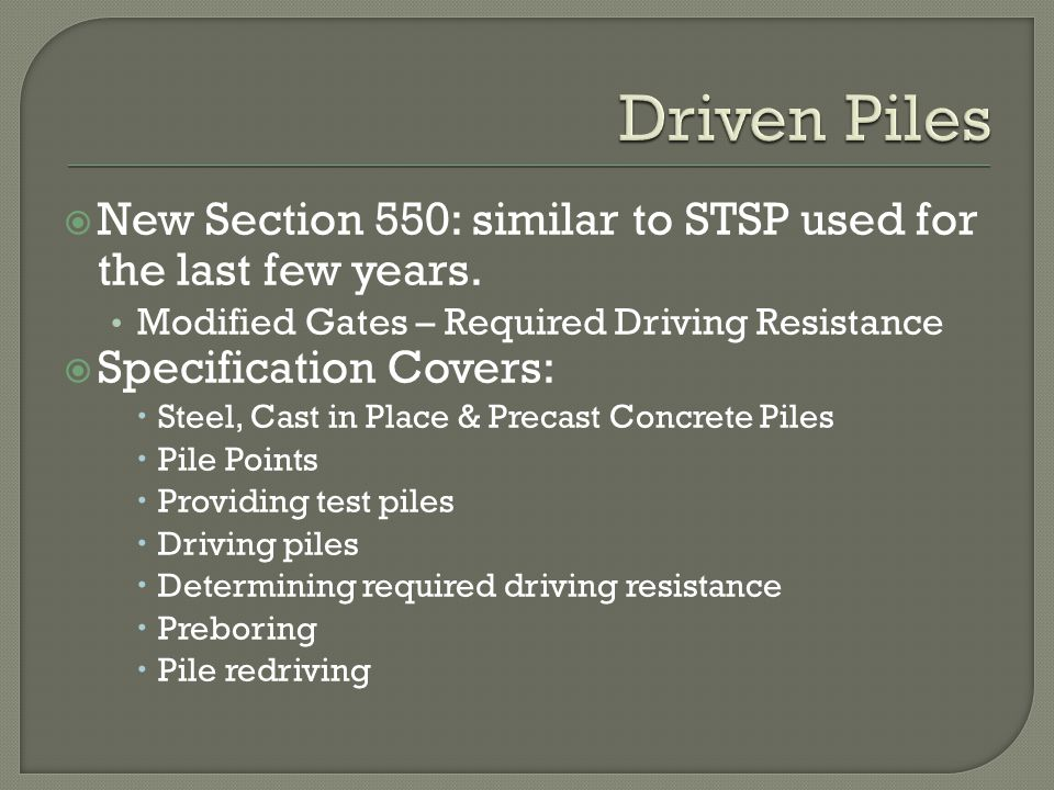 New Section 550: similar to STSP used for the last few years. Modified Gates – Required Driving Resistance Specification Covers: Steel, Cast in Place