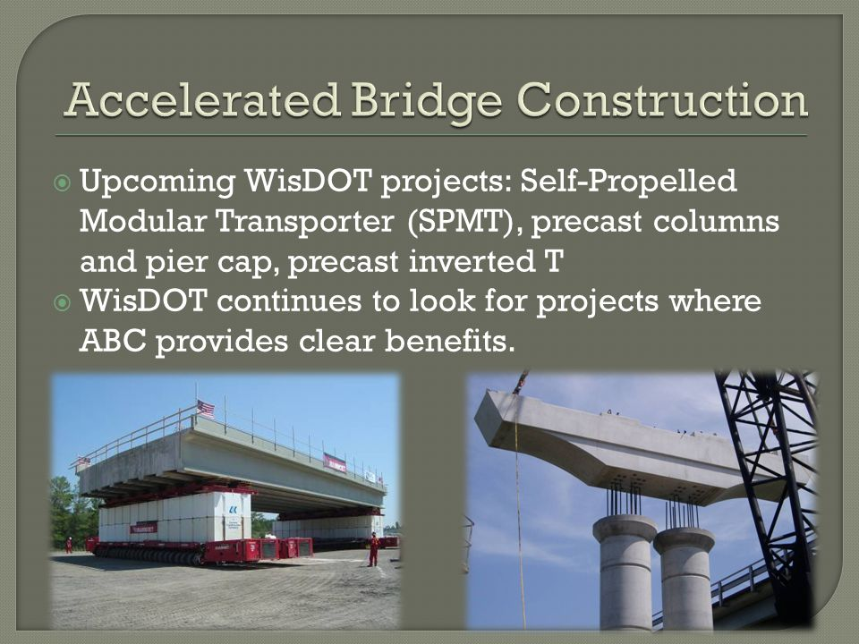 Upcoming WisDOT projects: Self-Propelled Modular Transporter (SPMT), precast columns and pier cap, precast inverted T WisDOT continues to look for pro