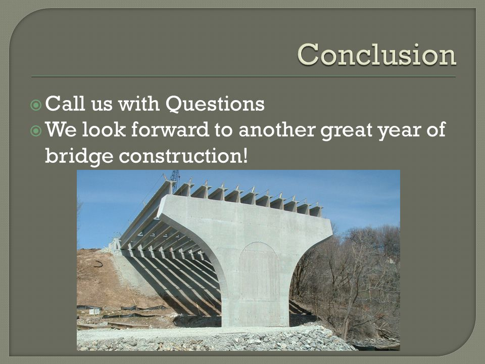 Call us with Questions We look forward to another great year of bridge construction!