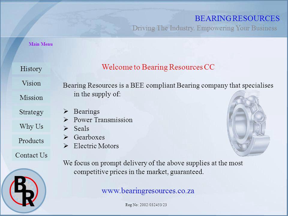 Reg No: 2002/032453/23 BEARING RESOURCES Main Menu History Vision Mission Strategy Why Us Products Contact Us Welcome to Bearing Resources CC Bearing