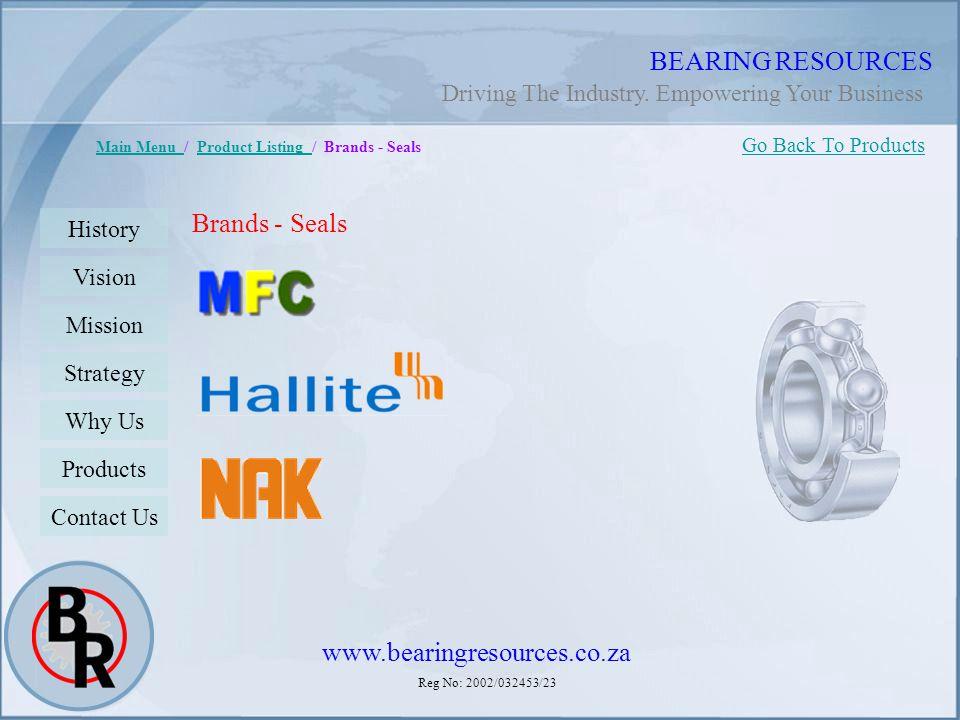 Reg No: 2002/032453/23 BEARING RESOURCES Main Menu Main Menu / Product Listing / Brands - SealsProduct Listing Brands - Seals Go Back To Products Hist