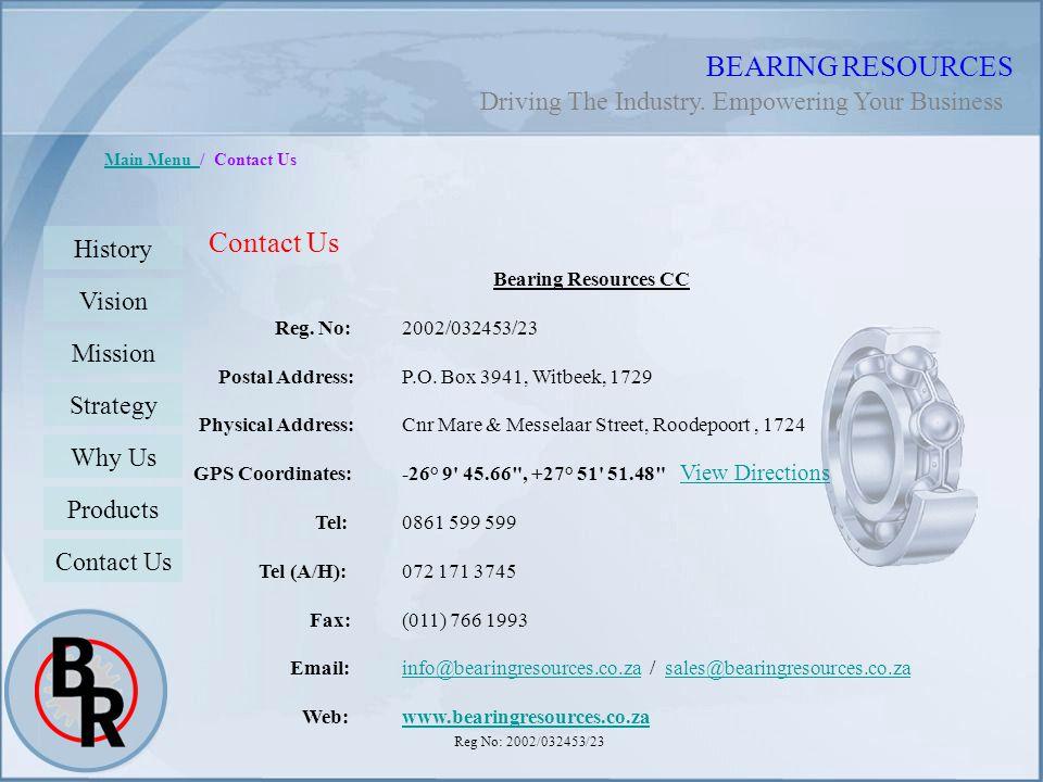 Reg No: 2002/032453/23 BEARING RESOURCES Main Menu Main Menu / Contact Us Bearing Resources CC Reg. No:2002/032453/23 Postal Address:P.O. Box 3941, Wi