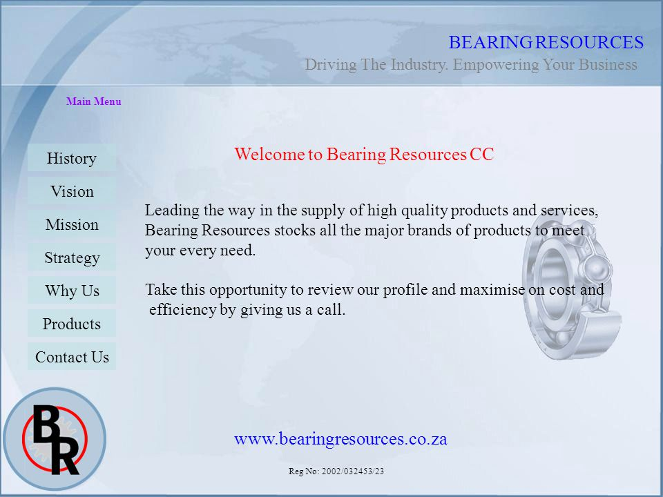 Reg No: 2002/032453/23 BEARING RESOURCES Main Menu History Vision Mission Strategy Why Us Products Contact Us Welcome to Bearing Resources CC Leading
