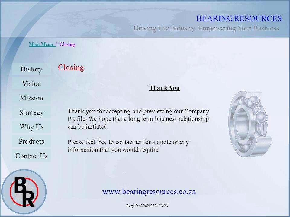 Reg No: 2002/032453/23 BEARING RESOURCES Main Menu Main Menu / Closing Thank You Closing Thank you for accepting and previewing our Company Profile. W