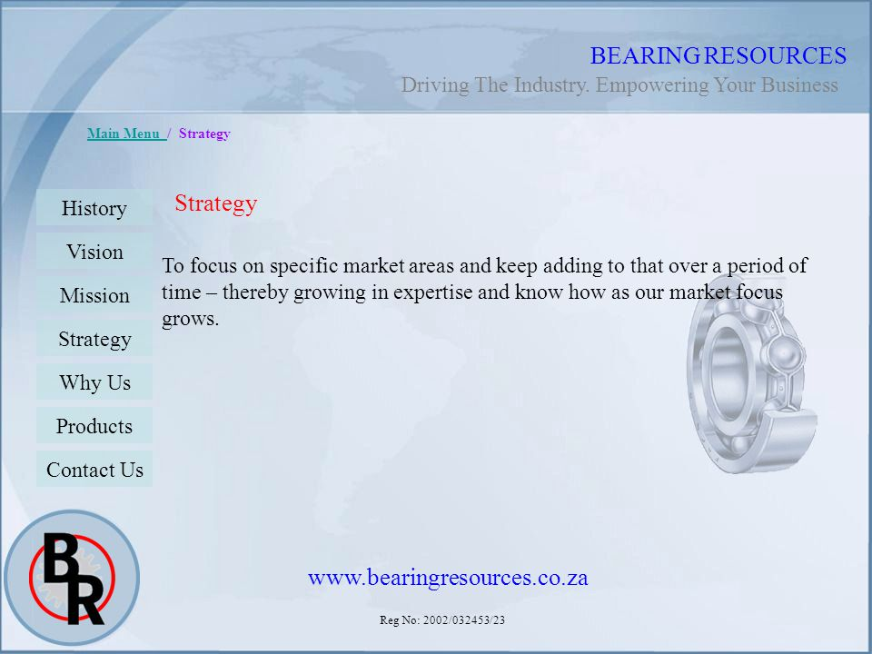 Reg No: 2002/032453/23 BEARING RESOURCES Main Menu Main Menu / Strategy To focus on specific market areas and keep adding to that over a period of tim