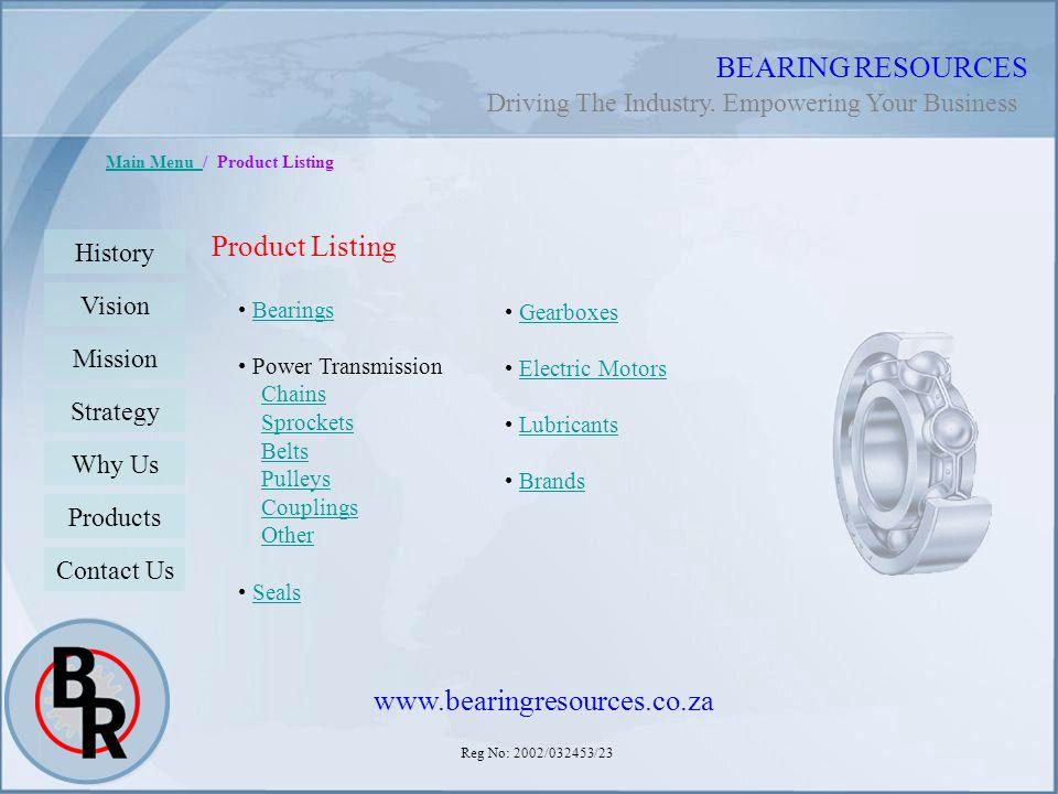 Reg No: 2002/032453/23 BEARING RESOURCES Main Menu Main Menu / Product Listing Product Listing Bearings Power Transmission Chains Sprockets Belts Pull