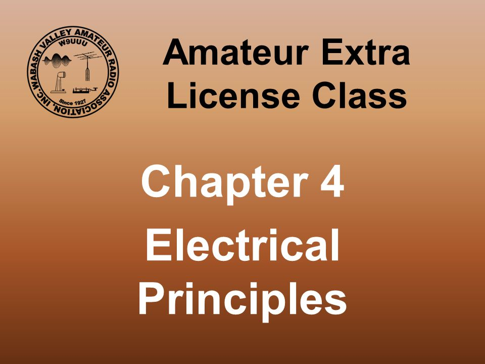 Amateur Extra License Class Chapter 4 Electrical Principles