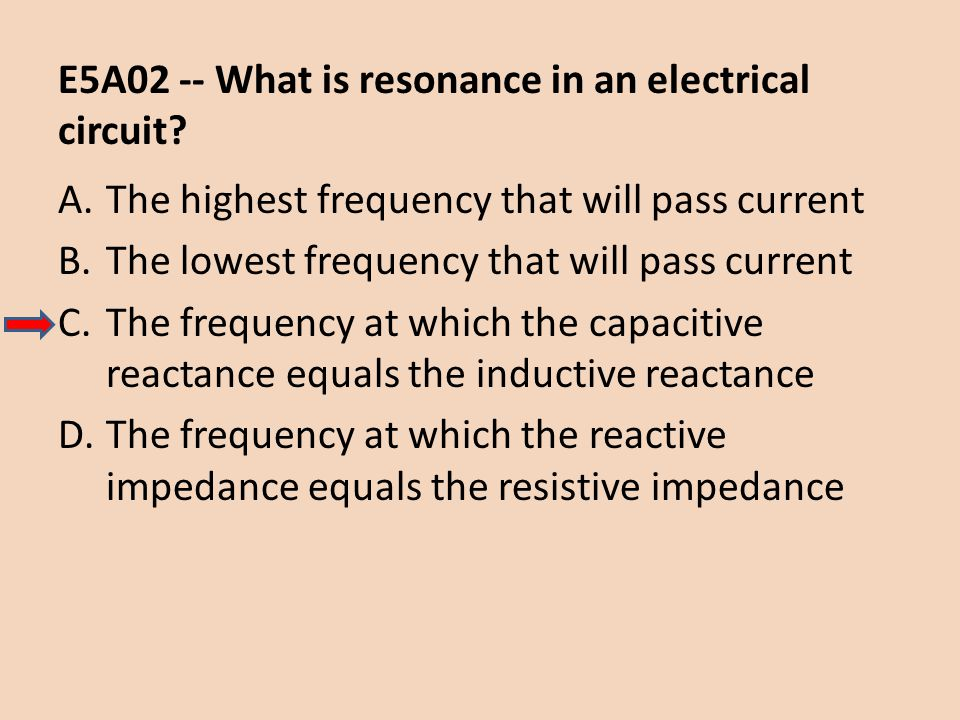 E5A02 -- What is resonance in an electrical circuit? A.The highest frequency that will pass current B.The lowest frequency that will pass current C.Th
