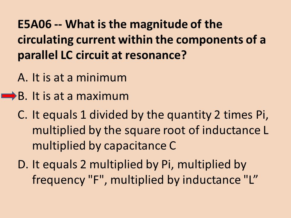 E5A06 -- What is the magnitude of the circulating current within the components of a parallel LC circuit at resonance? A.It is at a minimum B.It is at