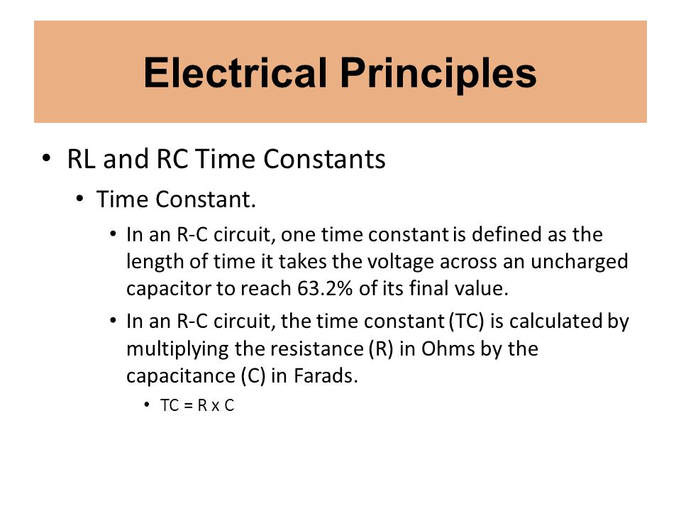 Electrical Principles RL and RC Time Constants Time Constant. In an R-C circuit, one time constant is defined as the length of time it takes the volta