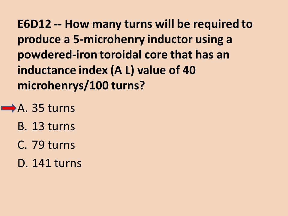 E6D12 -- How many turns will be required to produce a 5-microhenry inductor using a powdered-iron toroidal core that has an inductance index (A L) val