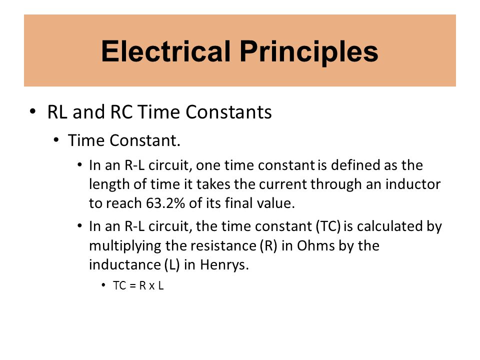 Electrical Principles RL and RC Time Constants Time Constant. In an R-L circuit, one time constant is defined as the length of time it takes the curre