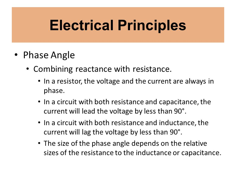 Electrical Principles Phase Angle Combining reactance with resistance. In a resistor, the voltage and the current are always in phase. In a circuit wi