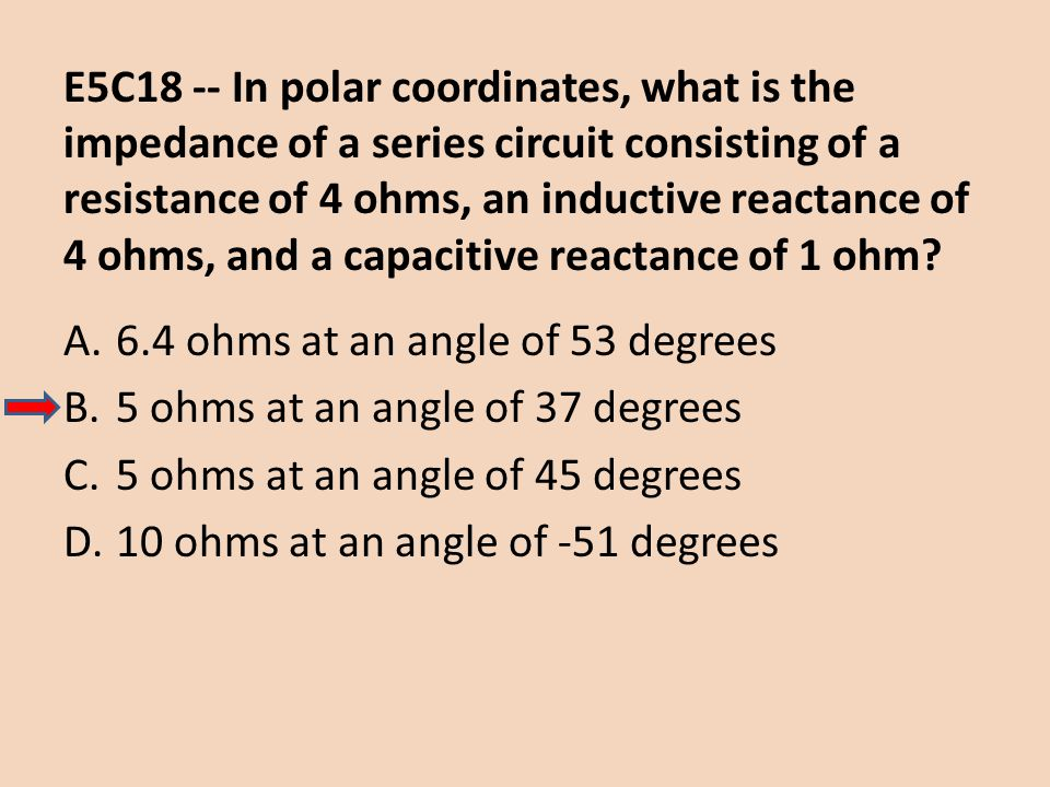 E5C18 -- In polar coordinates, what is the impedance of a series circuit consisting of a resistance of 4 ohms, an inductive reactance of 4 ohms, and a