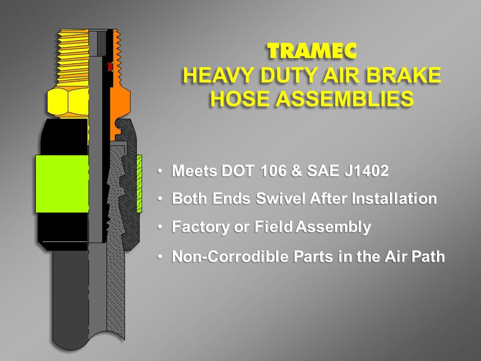 Meets DOT 106 & SAE J1402 Meets DOT 106 & SAE J1402 Both Ends Swivel After Installation Both Ends Swivel After Installation Factory or Field Assembly Factory or Field Assembly Non-Corrodible Parts in the Air Path Non-Corrodible Parts in the Air Path