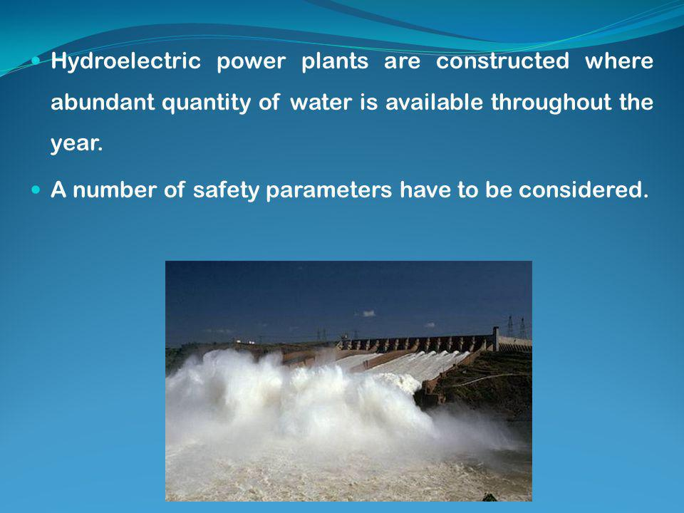 Hydroelectric power plants are constructed where abundant quantity of water is available throughout the year.