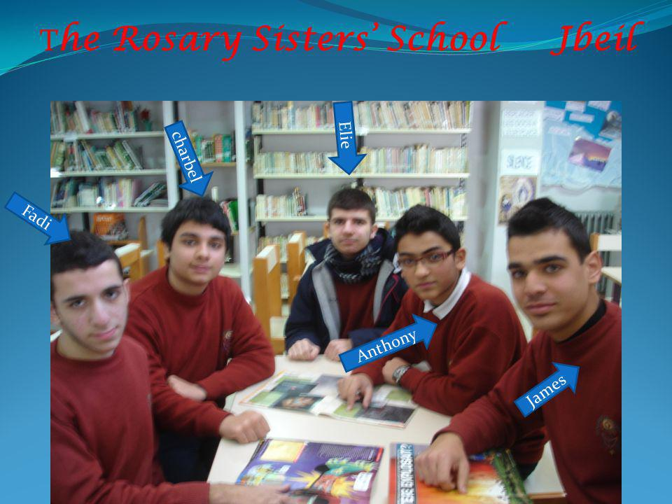 T he Rosary Sisters School Jbeil Fadi charbel Elie James Anthony