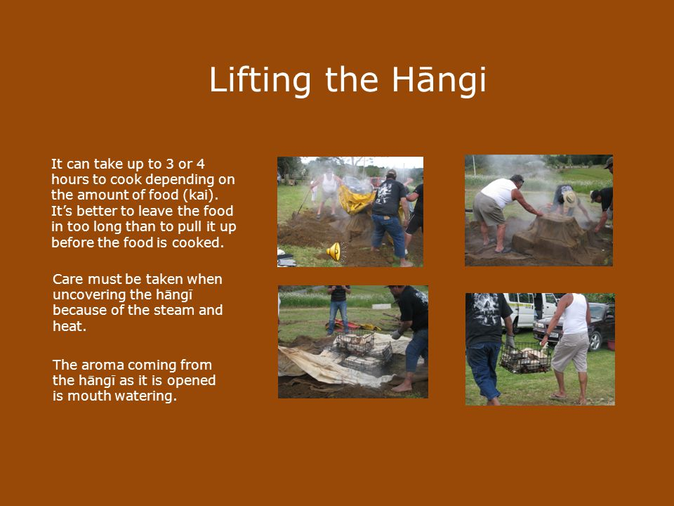 Lifting the Hāngi It can take up to 3 or 4 hours to cook depending on the amount of food (kai).