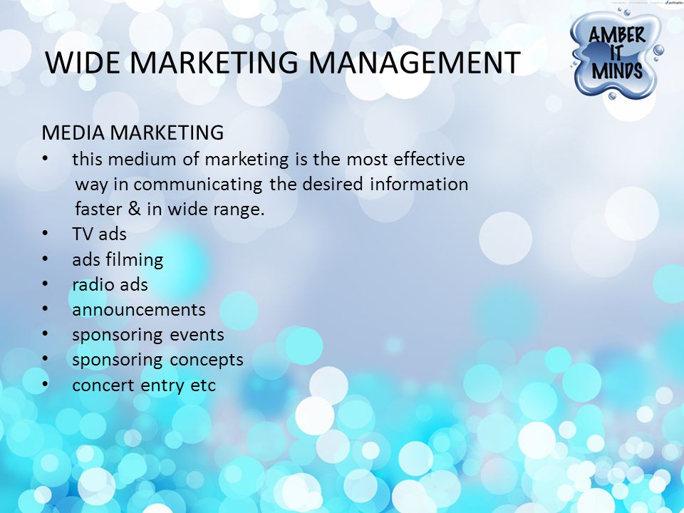 WIDE MARKETING MANAGEMENT MEDIA MARKETING this medium of marketing is the most effective way in communicating the desired information faster & in wide range.