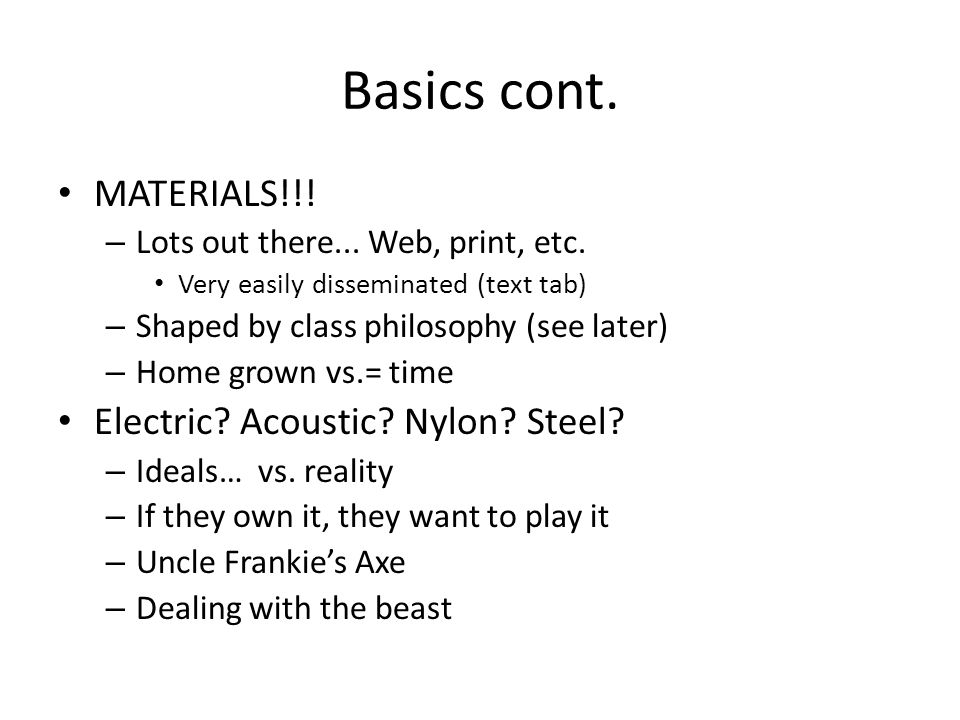 Basics cont. MATERIALS!!. – Lots out there... Web, print, etc.