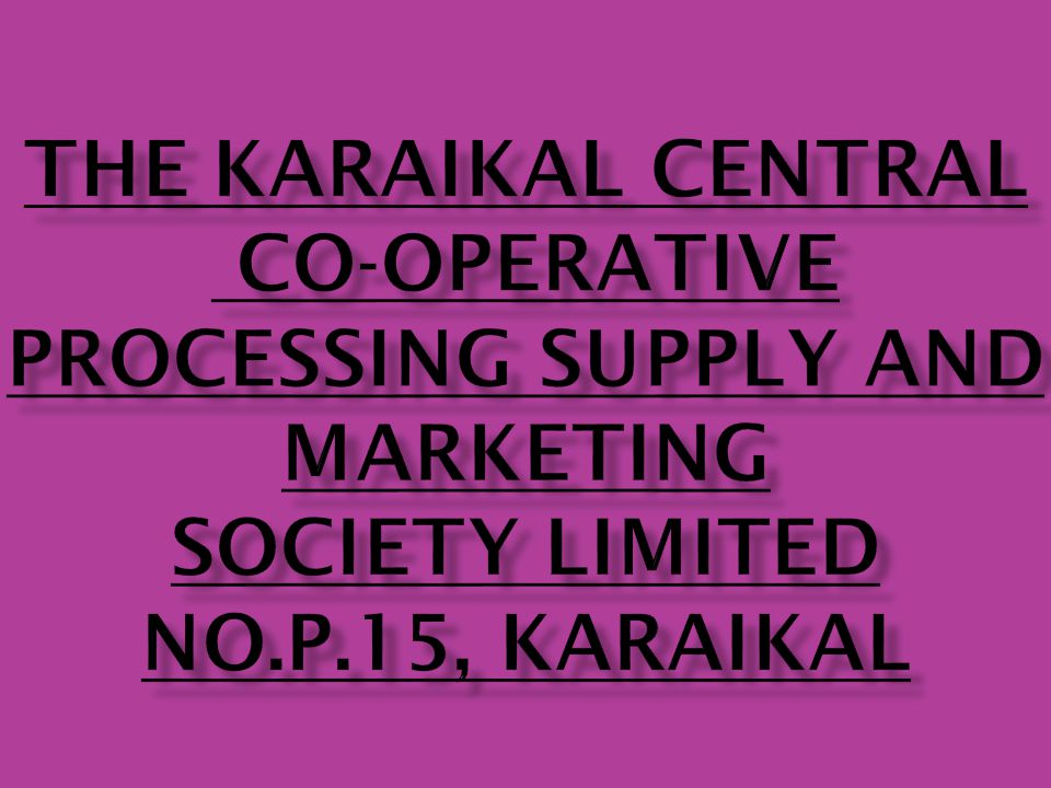 I.a) Date of registration of the Society :16.06.1955 b) Date of starting: 23.06.1955 c) Area of operation: The entire region of Karaikal District II.