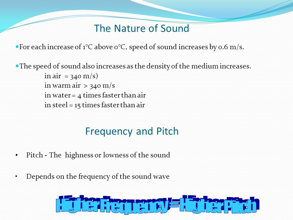 The Nature of Sound For each increase of 1°C above 0°C, speed of sound increases by 0.6 m/s.