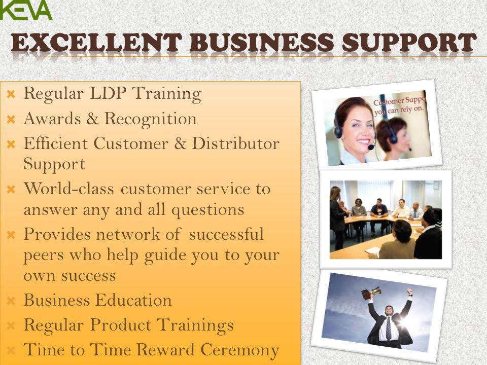 Regular LDP Training Awards & Recognition Efficient Customer & Distributor Support World-class customer service to answer any and all questions Provid