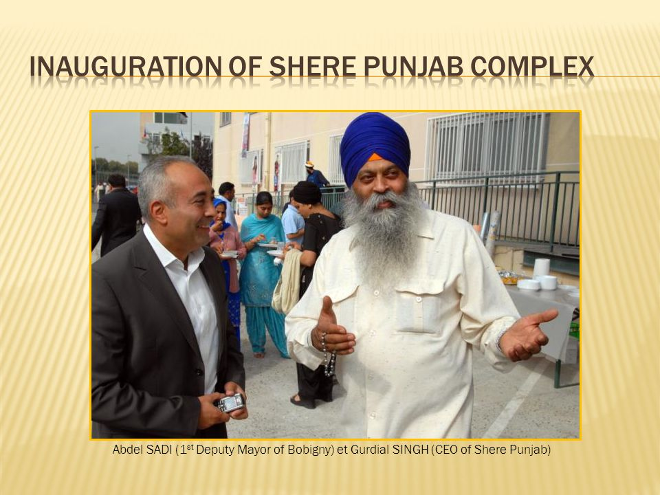 Abdel SADI (1 st Deputy Mayor of Bobigny) et Gurdial SINGH (CEO of Shere Punjab)