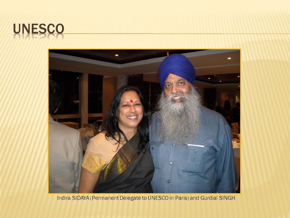 Indira SIDAYA (Permanent Delegate to UNESCO in Paris) and Gurdial SINGH